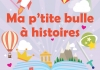 MA P'TITE BULLE A HISTOIRES